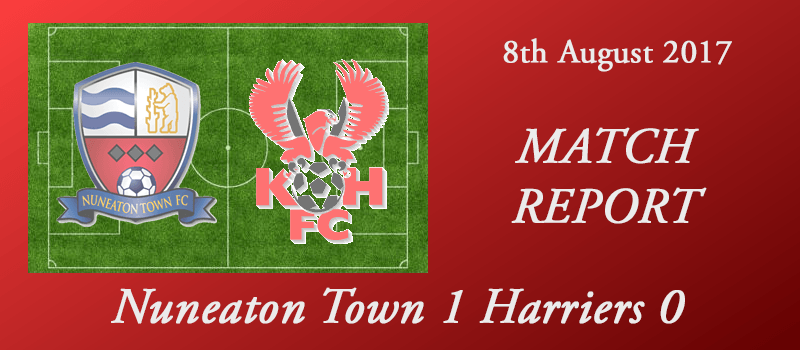 08-08-17 - Report - Nuneaton Town 1 Harriers 0