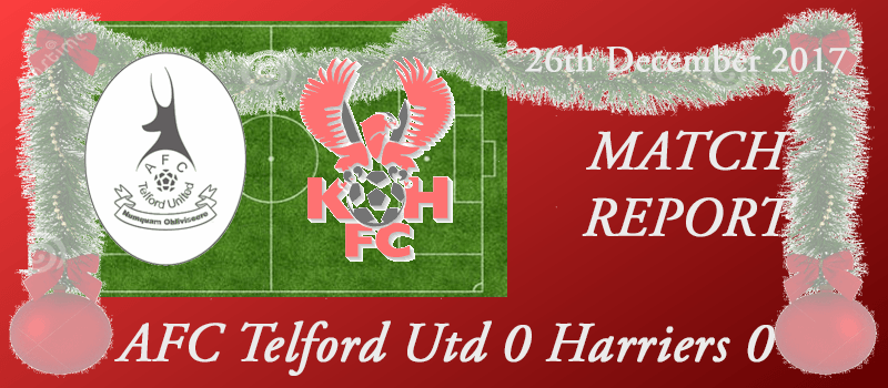 26-12-17 - Report - AFC Telford Utd 0 Harriers 0