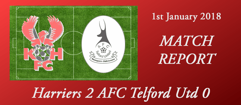 01-01-18 - Report - Harriers 2 AFC Telford Utd 0
