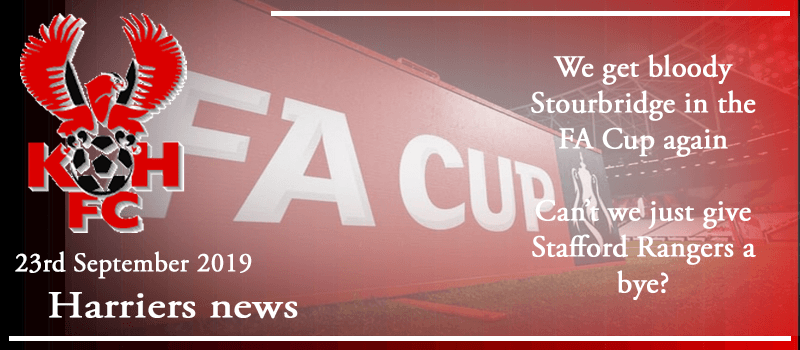 23-09-19 - News - We get bloody Stourbridge in the FA Cup again